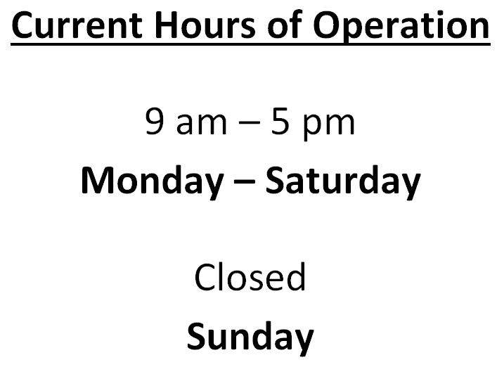 Current hours of operation are Monday - Saturday: 9am-5pm, and closed on Sunday
